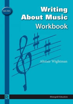 Writing about Music Workbook, Alistair Wightman