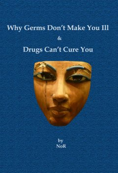 Why Germs Don't Make You Ill and Drugs Can't Cure You, NoR