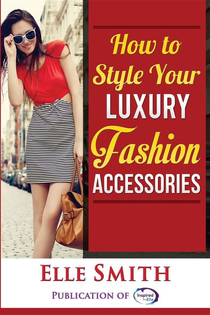 How to Style Your Luxury Fashion Accessories, Elle Smith
