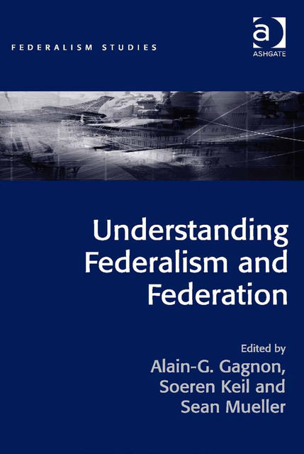 Understanding Federalism and Federation, Alain-G.Gagnon