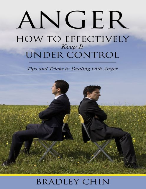 Anger: How to Effectively Keep It Under Control, Bradley Chin