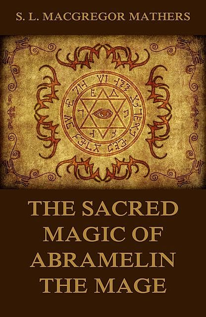 The Sacred Magic Of Abramelin The Mage, S.L.Macgregor Mathers
