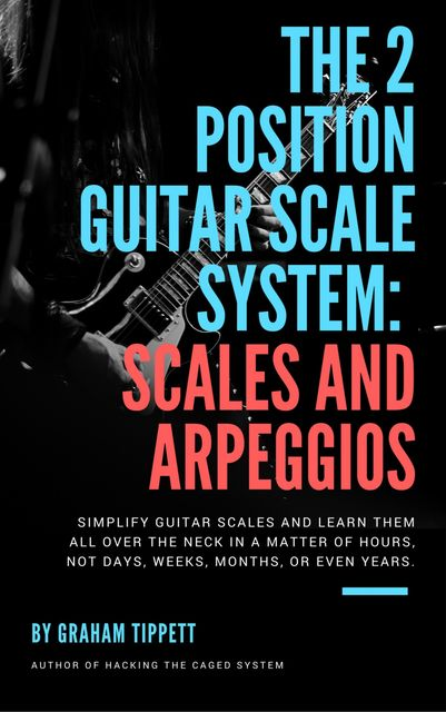 The 2 Position Guitar Scale System, Graham Tippett