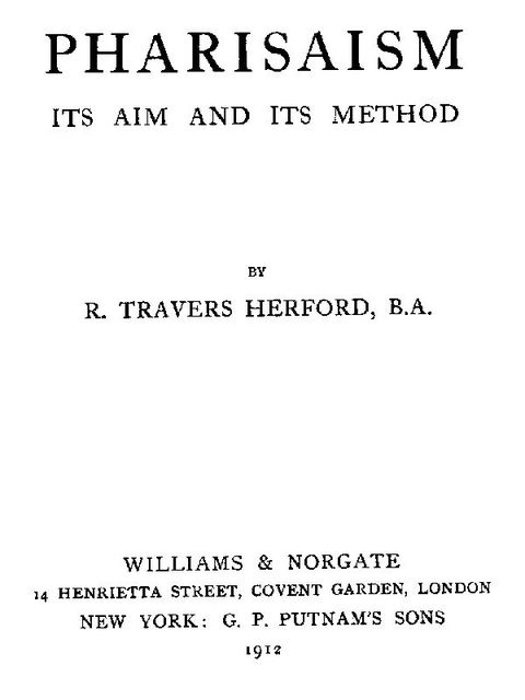 Pharisaism, Its Aim and Its Method, R.Travers Herford