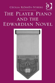 The Player Piano and the Edwardian Novel, Cecilia Björkén-Nyberg