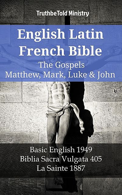 English Latin French Bible – The Gospels – Matthew, Mark, Luke & John, Truthbetold Ministry