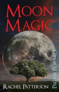Pagan Portals – Moon Magic, Rachel Patterson