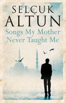 Songs My Mother Never Taught Me, Selcuk Altun