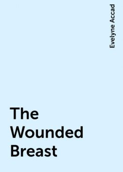 The Wounded Breast, Evelyne Accad