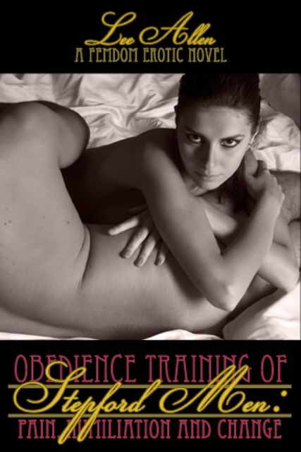 Obedience Training of the Stepford Men: Pain, Humiliation, & Change, Lee Allen
