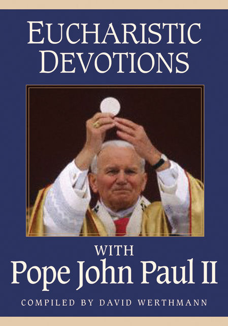 Eucharistic Devotions With Pope John Paul II, Compiled by David Werthmann