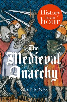 The Medieval Anarchy: History in an Hour, Kaye Jones