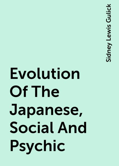 Evolution Of The Japanese, Social And Psychic, Sidney Lewis Gulick