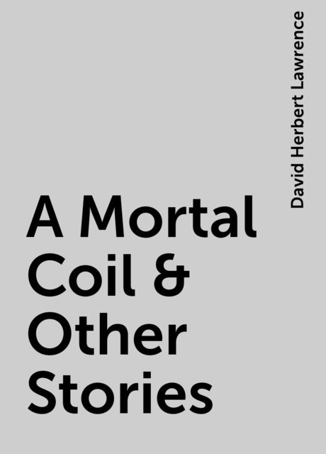 A Mortal Coil & Other Stories, David Herbert Lawrence