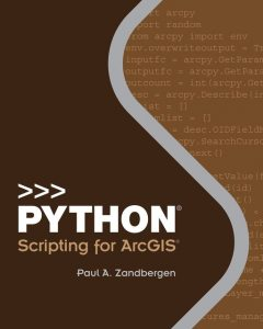 Python Scripting for ArcGIS, Paul A.Zandbergen