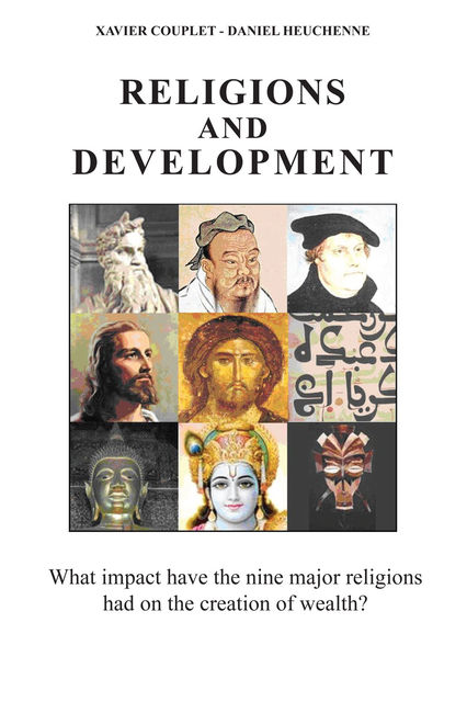 Religions and Development: What Impact Have the Nine Major Religions Had on the Creation of Wealth?, Daniel Heuchenne, Xavier Couplet