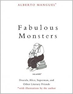 Fabulous Monsters, Alberto Manguel