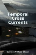Temporal Cross Currents, Garrison Clifford Gibson