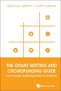 The Grant Writing and Crowdfunding Guide for Young Investigators in Science, Jean-Luc Lebrun, Justin Lebrun