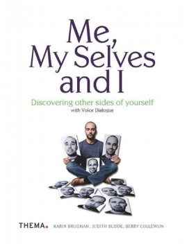 Me, My Selves and I – Discovering Other Sides of Yourself With Voice Dialogue, Berry Collewijn, Judith Budde, Karin Brugman