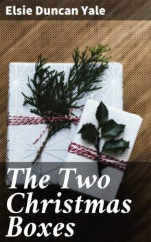 The Two Christmas Boxes, Elsie Duncan Yale