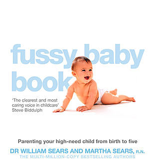 The Fussy Baby Book: Parenting your high-need child from birth to five, Martha Sears, William Sears