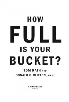 How Full Is Your Bucket, Tom Rath, Donald O. Clifton Ph.D.