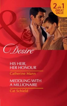 His Heir, Her Honour / Meddling With A Millionaire, Catherine Mann, Cat Schield