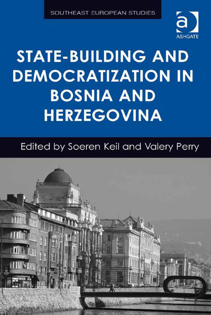 State-Building and Democratization in Bosnia and Herzegovina, Soeren Keil, Valery Perry