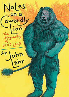 Notes on a Cowardly Lion, John Lahr