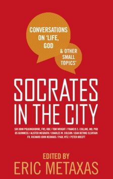 Socrates in the City: Conversations on Life, God and Other Small Topics, Eric Metaxas
