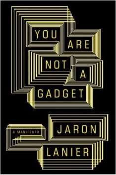 You are not a Gadget: A Manifesto, Jaron Lanier