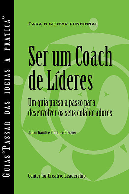 Becoming a Leader Coach: A Step-by-Step Guide to Developing Your People (Portuguese for Europe), Florence Plessier, Johan Naude
