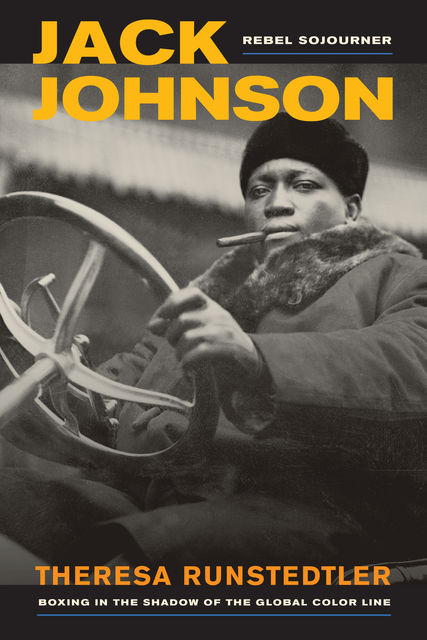 Jack Johnson, Rebel Sojourner, Theresa Runstedtler