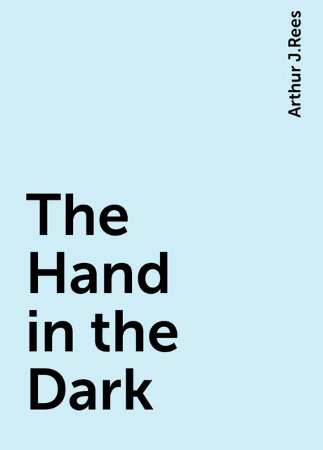 The Hand in the Dark, Arthur J.Rees
