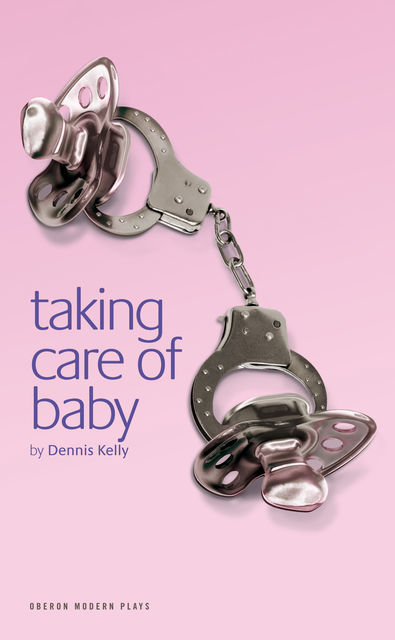 Taking Care of Baby, Dennis Kelly