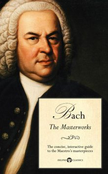 Delphi Masterworks of Johann Sebastian Bach (Illustrated), Peter Russell