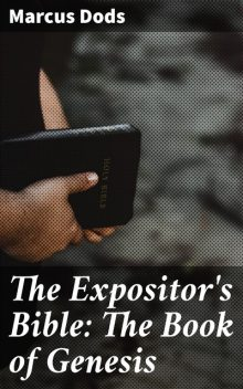 The Expositor's Bible: The Book of Genesis, Marcus Dods