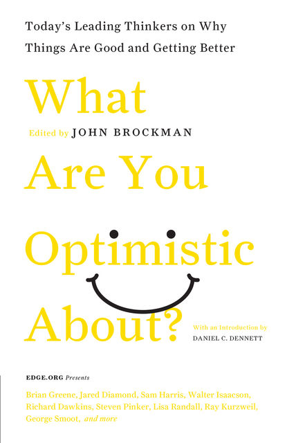 What Are You Optimistic About?, John Brockman