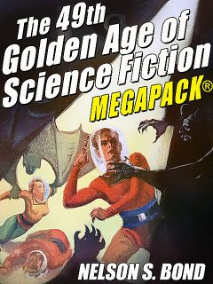 The 49th Golden Age of Science Fiction MEGAPACK®: Nelson S. Bond, Nelson S. Bond