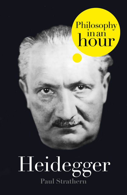 Heidegger: Philosophy in an Hour, Paul Strathern