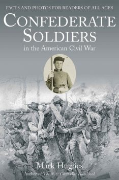 Confederate Soldiers in the American Civil War, Mark Hughes
