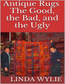 Antique Rugs: The Good, the Bad, and the Ugly, Linda Wylie