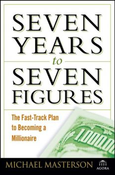 Seven Years to Seven Figures, Michael Masterson