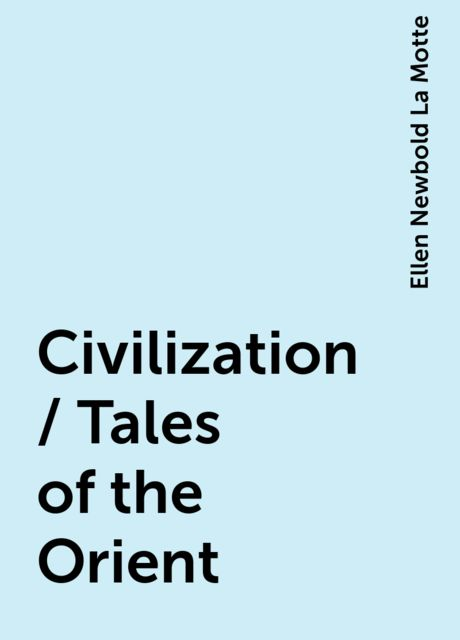 Civilization / Tales of the Orient, Ellen Newbold La Motte