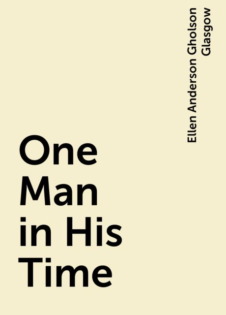 One Man in His Time, Ellen Anderson Gholson Glasgow