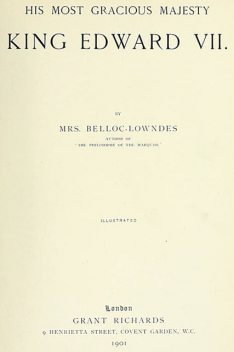 His Most Gracious Majesty King Edward VII, Marie Belloc Lowndes