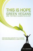 This Is Hope: Green Vegans and the New Human Ecology, Will Anderson