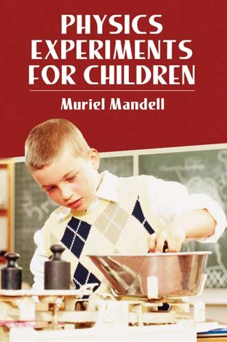 Physics Experiments for Children, Muriel Mandell