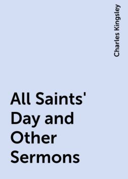 All Saints' Day and Other Sermons, Charles Kingsley